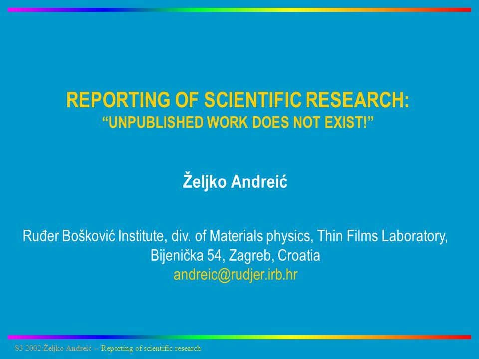 S3 2002:Željko Andreić -- Reporting of scientific research Scientific research is a long and tedious job.