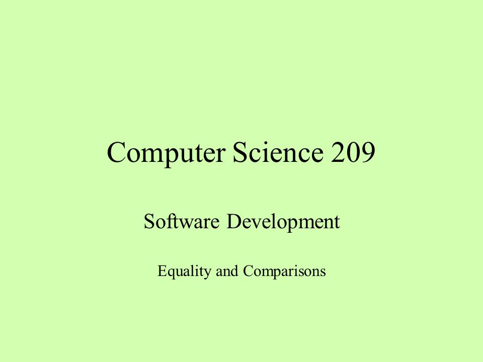Computer Science 209 Software Development Equality and Comparisons