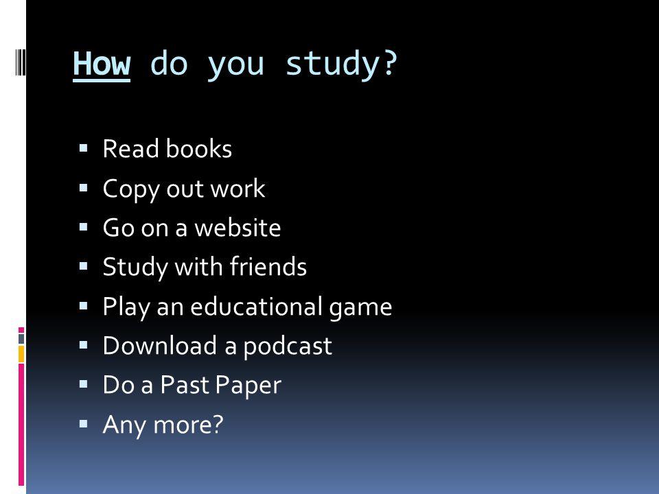 How do you study.