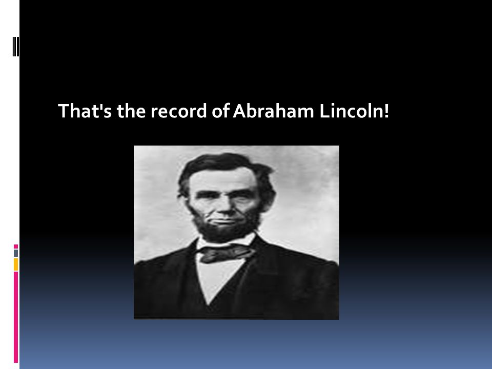 That s the record of Abraham Lincoln!