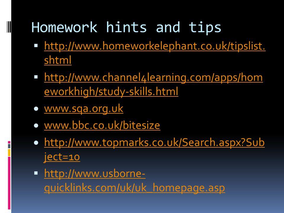 Homework hints and tips  http://www.homeworkelephant.co.uk/tipslist.