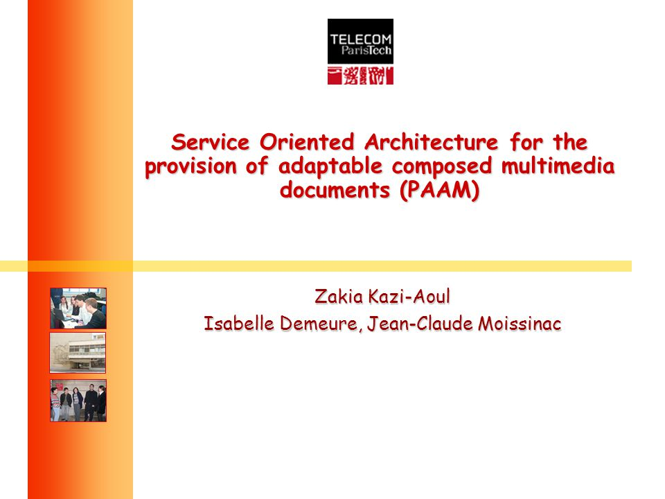 Service Oriented Architecture for the provision of adaptable composed multimedia documents (PAAM) Zakia Kazi-Aoul Isabelle Demeure, Jean-Claude Moissinac