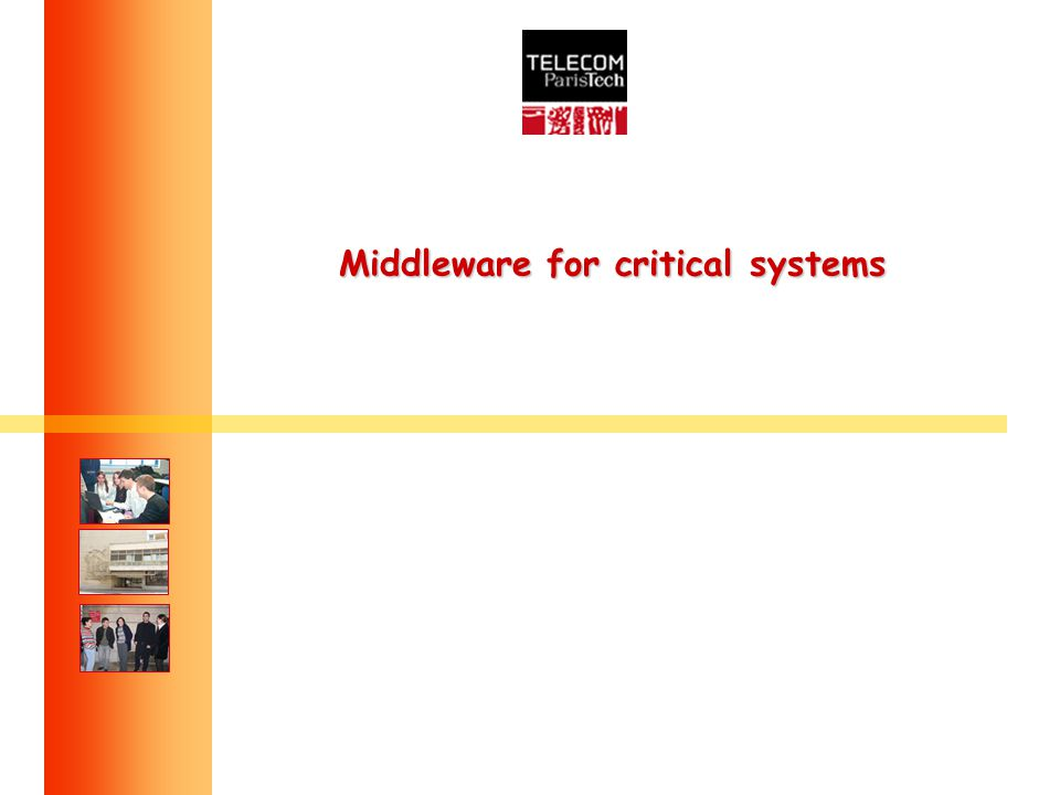 Middleware for critical systems Middleware for critical systems