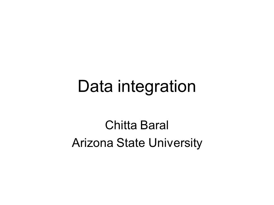 Data integration Chitta Baral Arizona State University