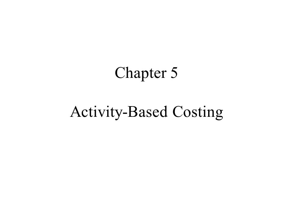 Chapter 5 Activity-Based Costing
