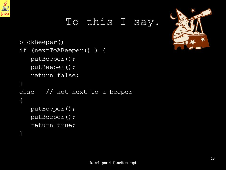 13 karel_part4_functions.ppt To this I say.