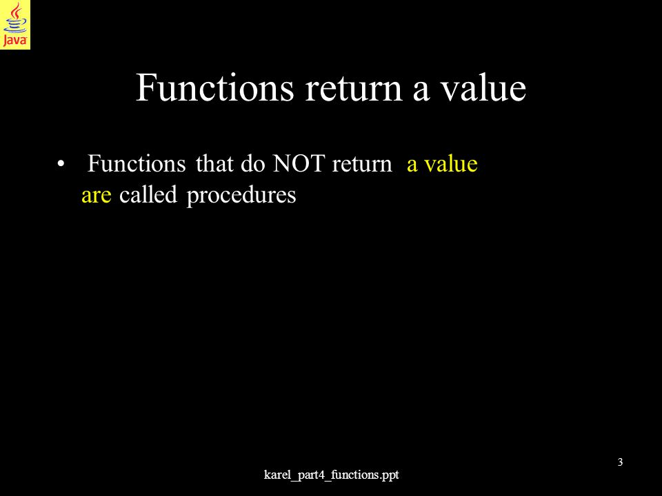 4 karel_part4_functions.ppt Functions Functions may calculate a value, e.g.