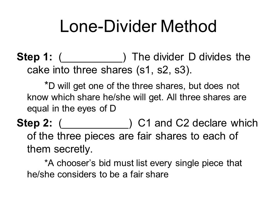 Lone-Divider Method Step 1: (__________) The divider D divides the cake into three shares (s1, s2, s3).