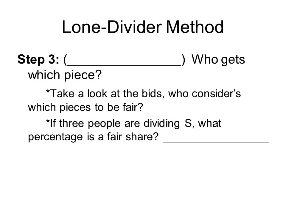 Lone-Divider Method Step 3: (________________) Who gets which piece.