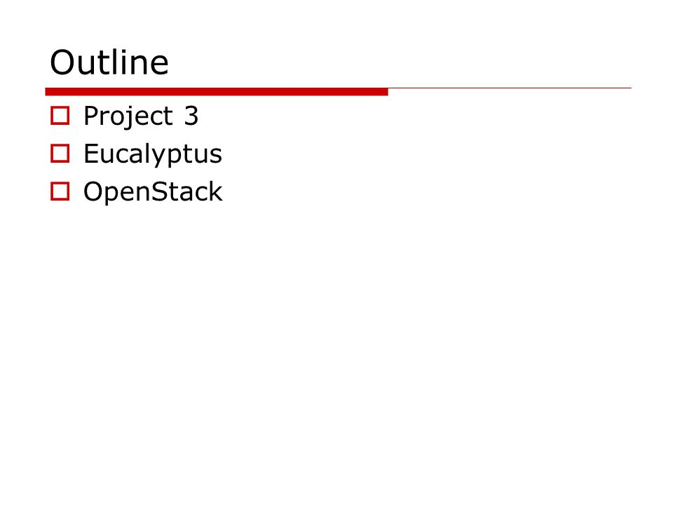 Outline  Project 3  Eucalyptus  OpenStack