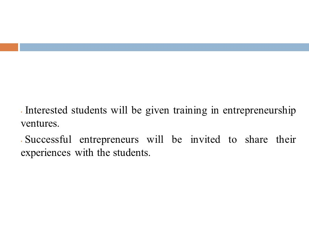 Interested students will be given training in entrepreneurship ventures.