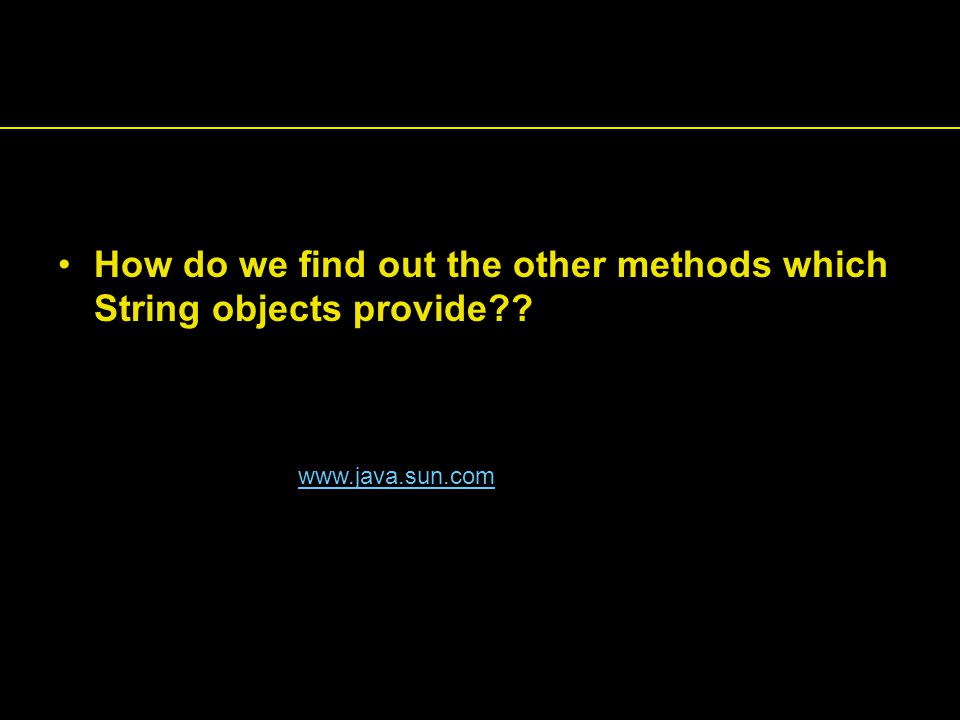 How do we find out the other methods which String objects provide?? www.java.sun.com