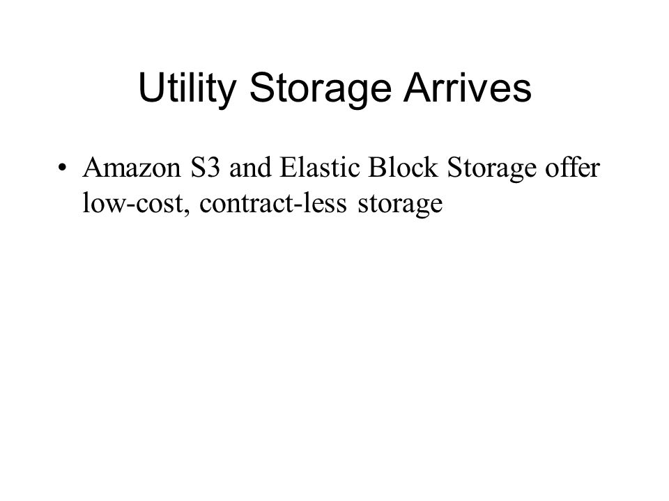 Utility Storage Arrives Amazon S3 and Elastic Block Storage offer low-cost, contract-less storage