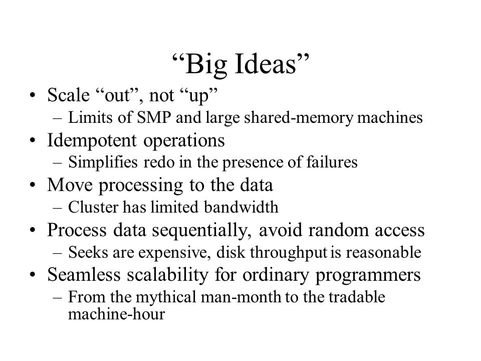 """""""Big Ideas"""" Scale """"out"""", not """"up"""" –Limits of SMP and large shared-memory machines Idempotent operations –Simplifies redo in the presence of failures M"""