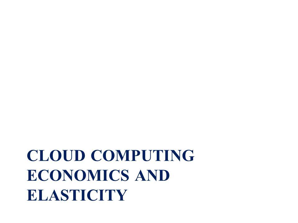 CLOUD COMPUTING ECONOMICS AND ELASTICITY