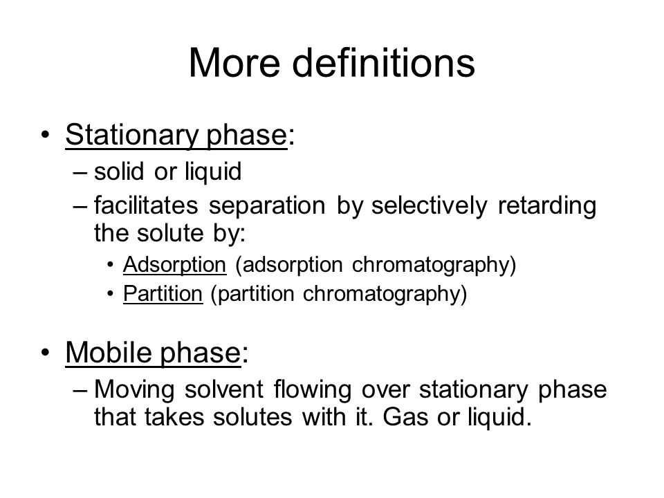 More definitions Stationary phase: –solid or liquid –facilitates separation by selectively retarding the solute by: Adsorption (adsorption chromatogra