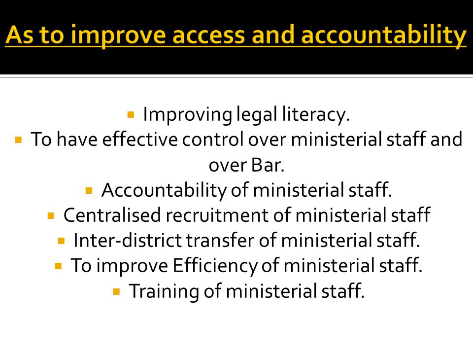  Improving legal literacy.  To have effective control over ministerial staff and over Bar.