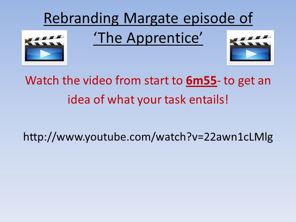 Rebranding Margate episode of 'The Apprentice' Watch the video from start to 6m55- to get an idea of what your task entails! http://www.youtube.com/wa