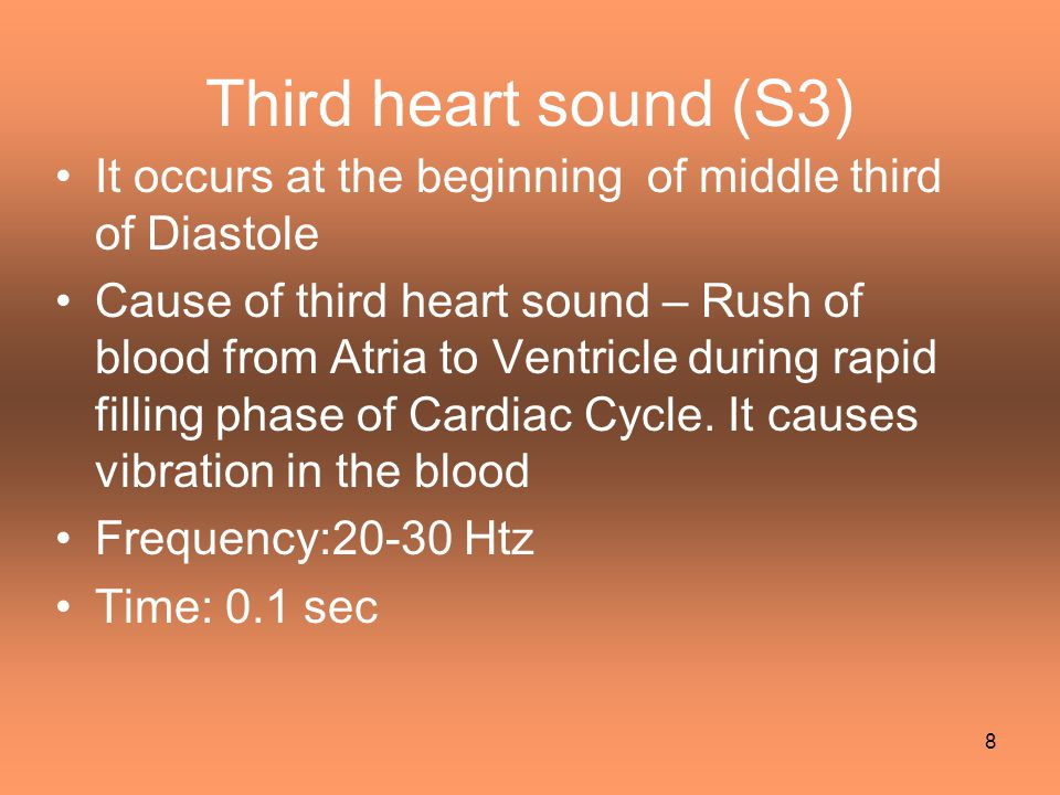 Fourth heart sound (S4) or Atrial Sound It occurs at the last one third of Diastole (just before S1) Cause of Fourth heart sound – Due to Atrial contraction which causes rapid flow of blood from Atria to Ventricle and vibration in the blood.