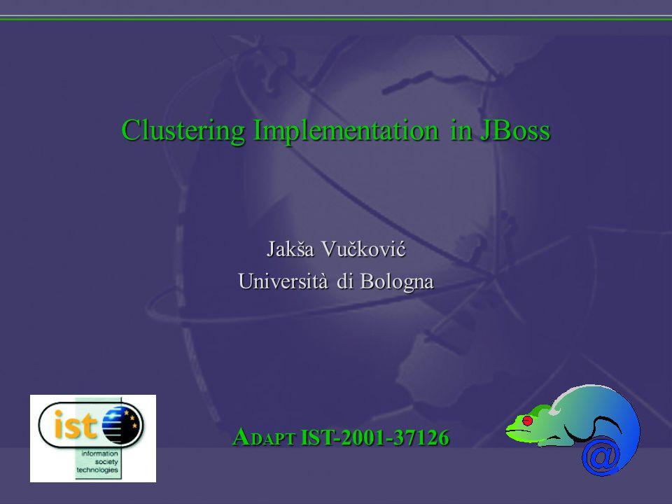 A DAPT IST-2001-37126 Clustering Implementation in JBoss Jakša Vučković Università di Bologna