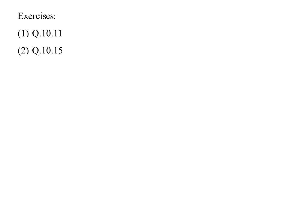 Exercises: (1)Q.10.11 (2)Q.10.15