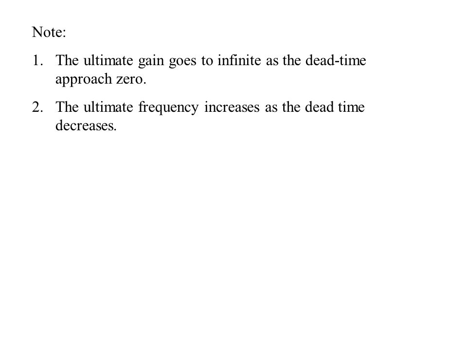 Note: 1.The ultimate gain goes to infinite as the dead-time approach zero. 2.The ultimate frequency increases as the dead time decreases.