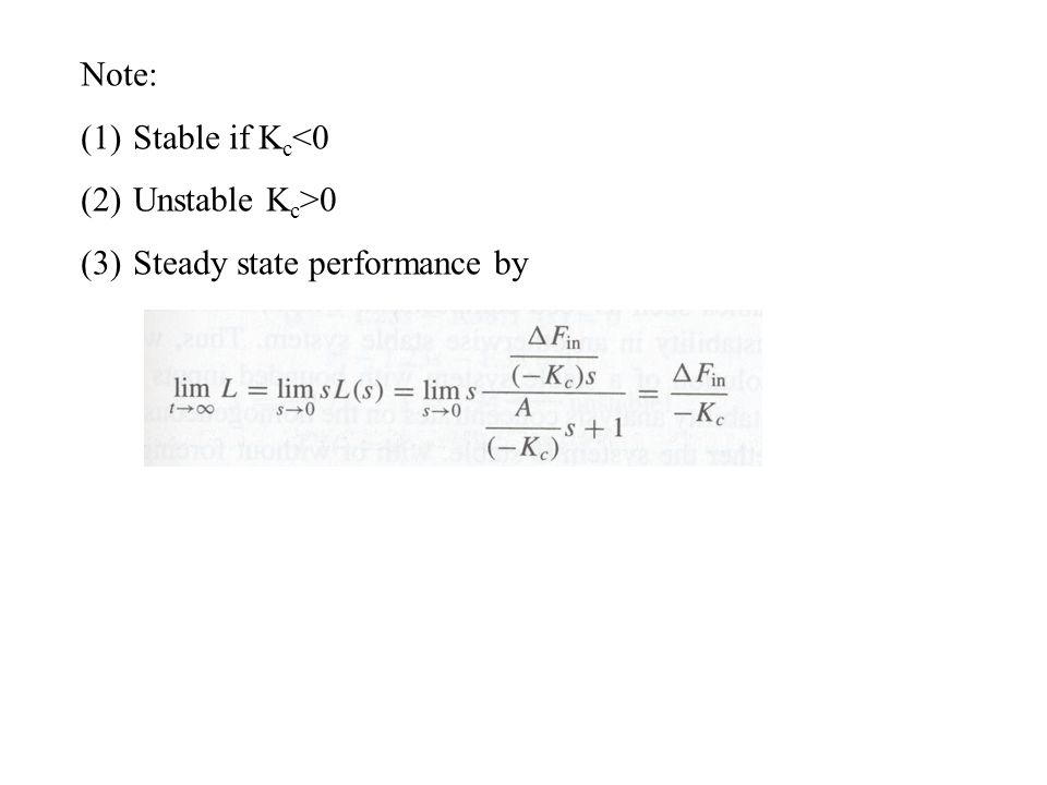 Note: (1)Stable if K c <0 (2)Unstable K c >0 (3)Steady state performance by