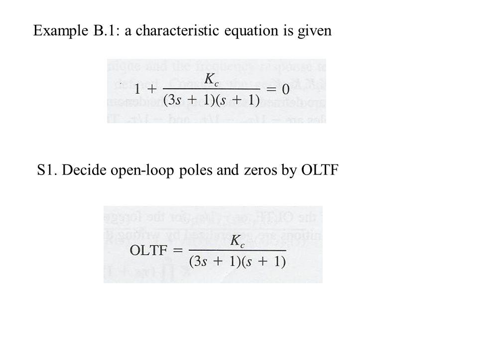 Example B.1: a characteristic equation is given S1. Decide open-loop poles and zeros by OLTF