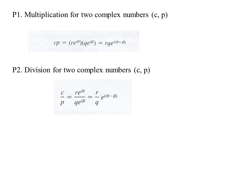 P1. Multiplication for two complex numbers (c, p) P2. Division for two complex numbers (c, p)