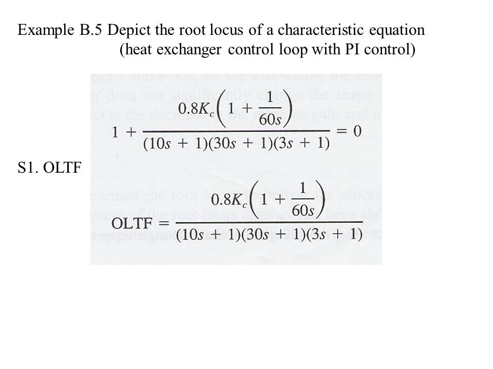 Example B.5 Depict the root locus of a characteristic equation (heat exchanger control loop with PI control) S1. OLTF