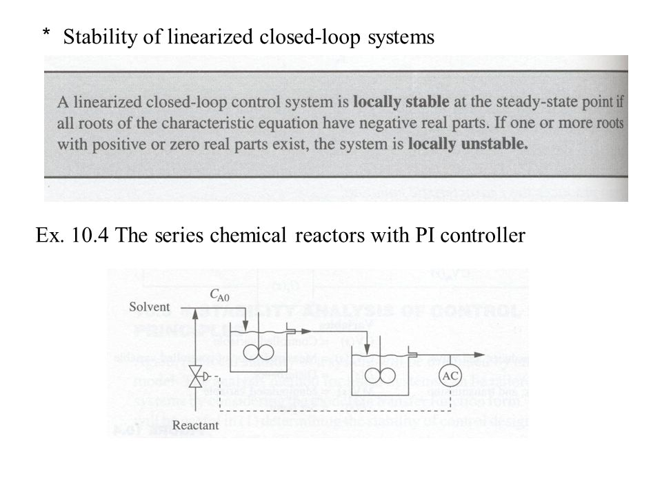 * Stability of linearized closed-loop systems Ex. 10.4 The series chemical reactors with PI controller