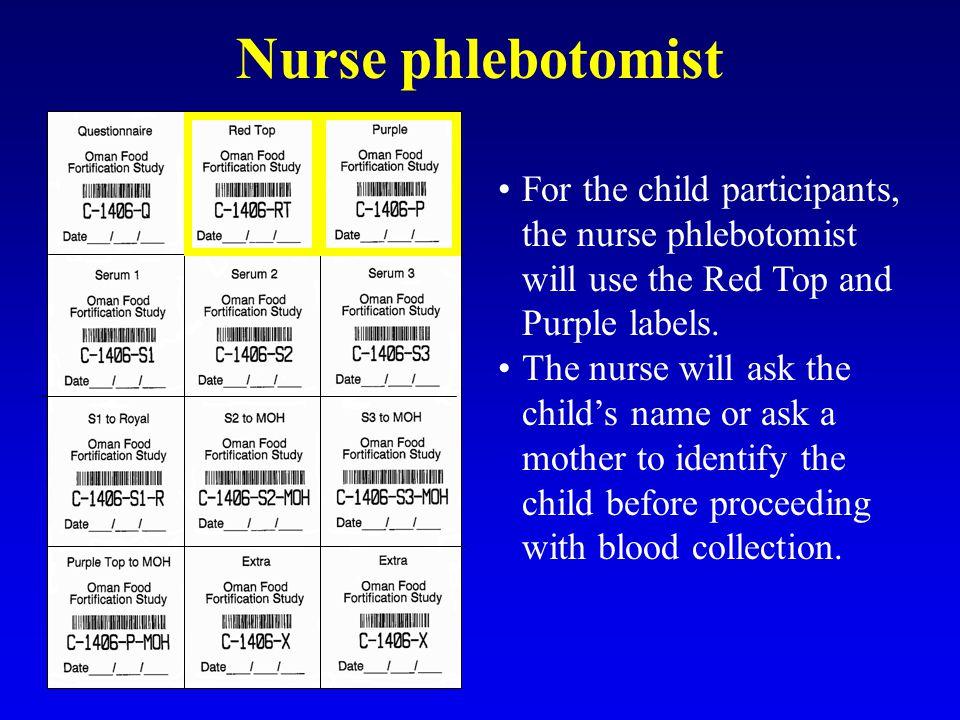 Nurse phlebotomist For the child participants, the nurse phlebotomist will use the Red Top and Purple labels.