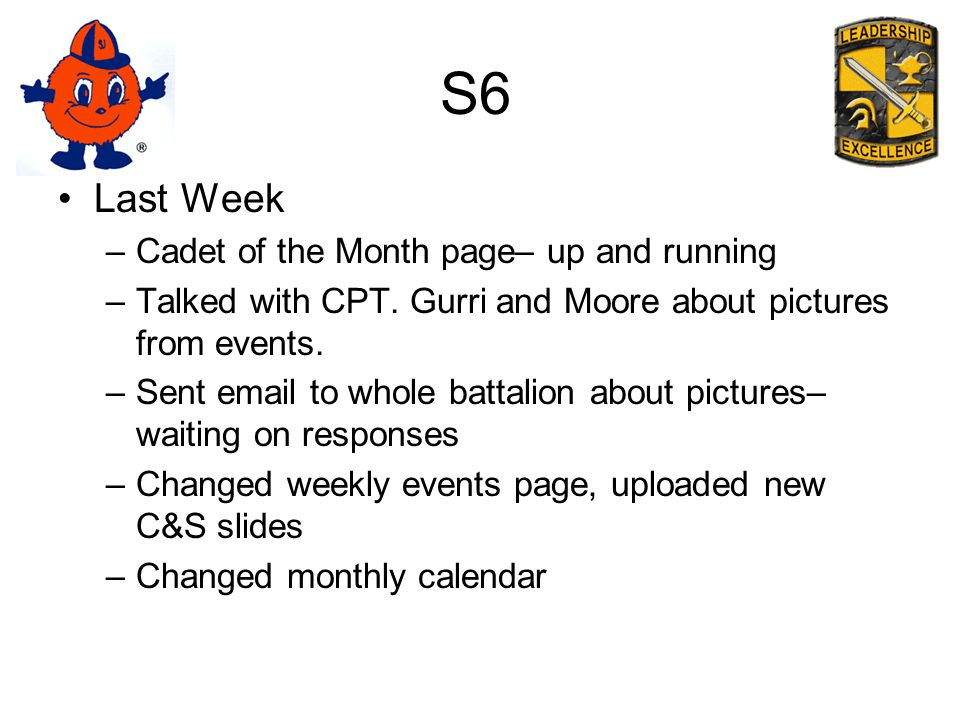 S6 Last Week –Cadet of the Month page– up and running –Talked with CPT.