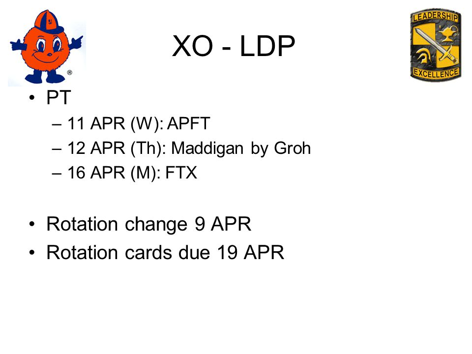 XO - LDP PT –11 APR (W): APFT –12 APR (Th): Maddigan by Groh –16 APR (M): FTX Rotation change 9 APR Rotation cards due 19 APR