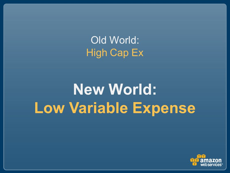 New World: Low Variable Expense Old World: High Cap Ex