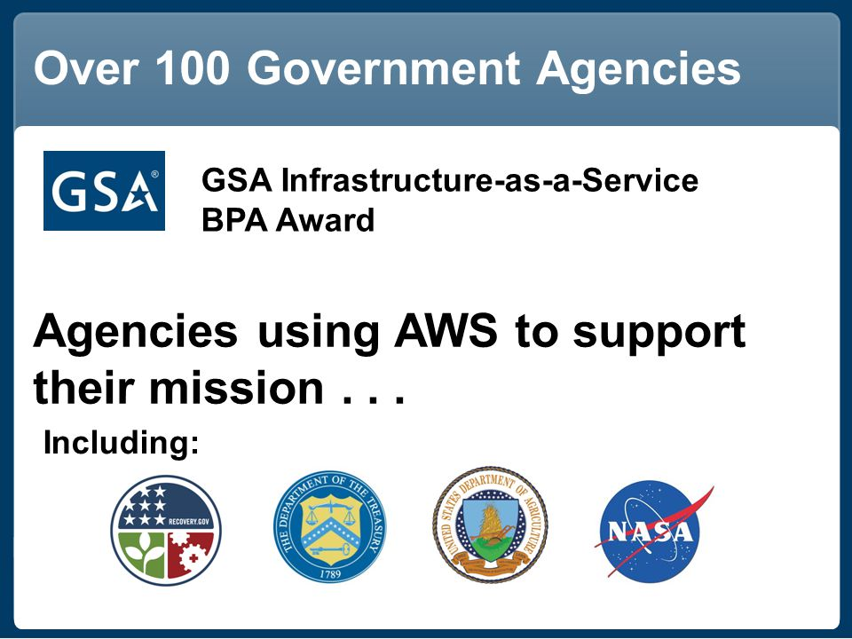Over 100 Government Agencies Including: Agencies using AWS to support their mission...