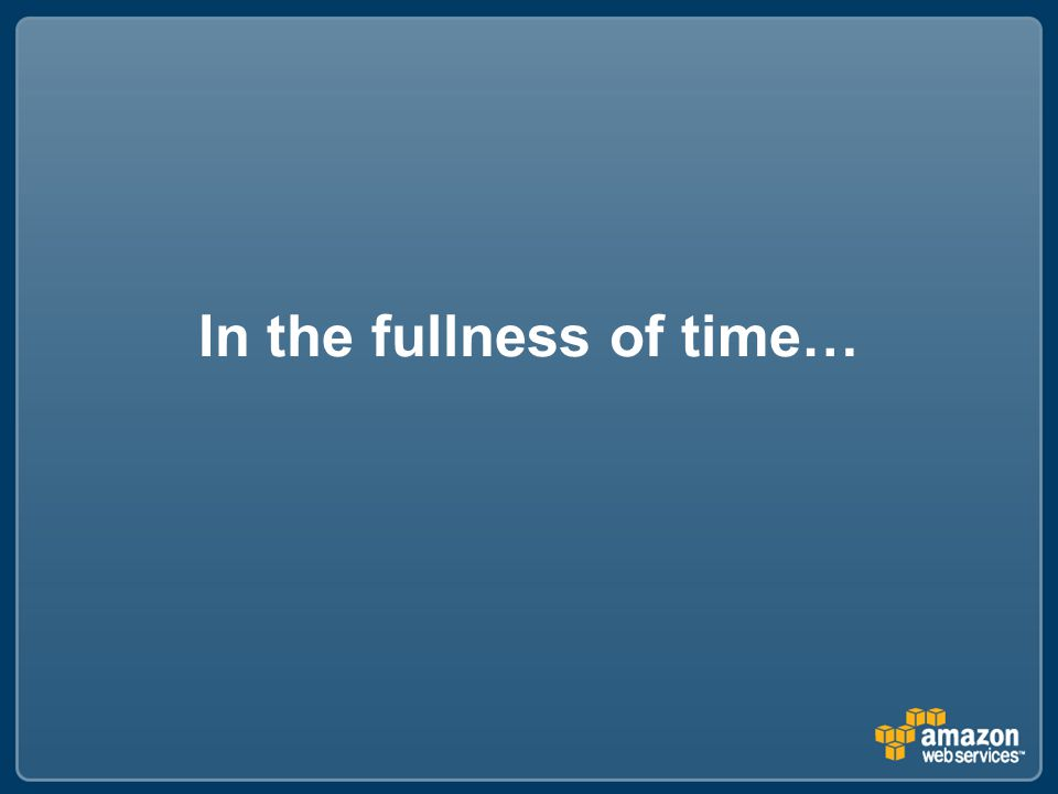 In the fullness of time…