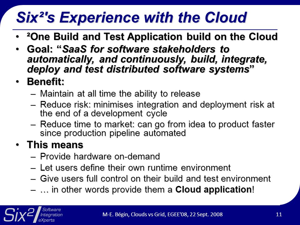 "Six²'s Experience with the Cloud ²One Build and Test Application build on the Cloud²One Build and Test Application build on the Cloud Goal: ""SaaS for"