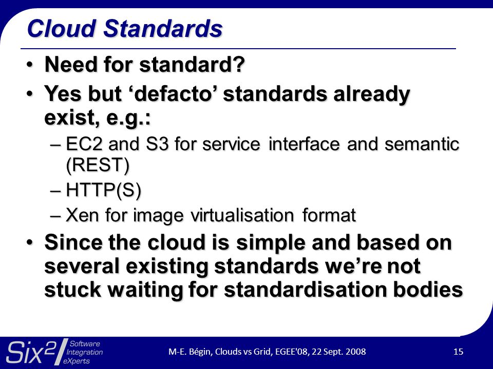 Cloud Standards Need for standard?Need for standard? Yes but 'defacto' standards already exist, e.g.:Yes but 'defacto' standards already exist, e.g.: