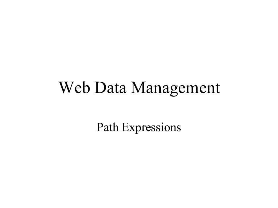 2 In this lecture Path expressions Regular path expressions Evaluation techniques Resources: Data on the Web Abiteboul, Buneman, Suciu : section 4.1