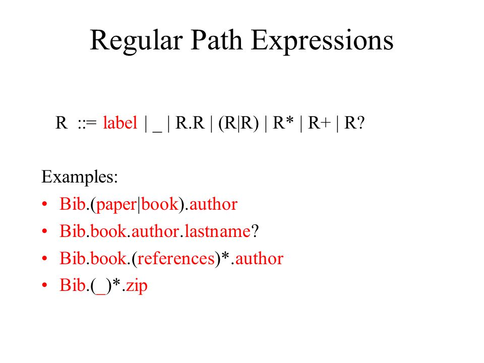 7 Applications of Regular Path Expressions Navigating uncertain structure: –Bib.book.author.lastname.