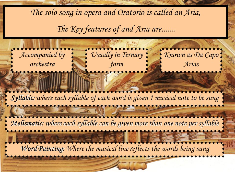The solo song in opera and Oratorio is called an Aria, The Key features of and Aria are.......