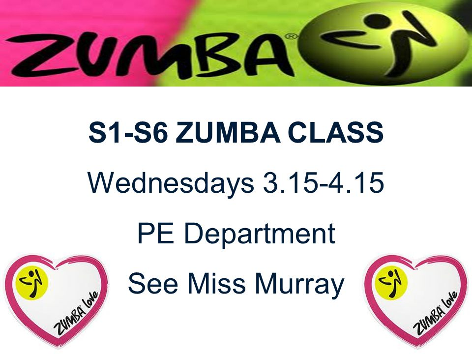 S1-S6 ZUMBA CLASS Wednesdays 3.15-4.15 PE Department See Miss Murray