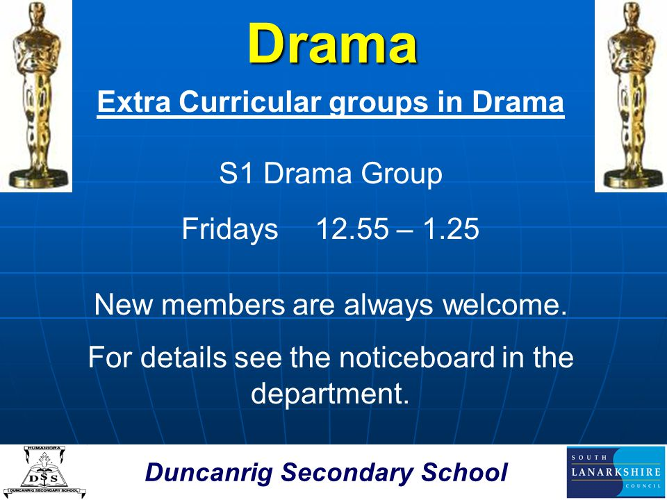 Duncanrig Secondary SchoolDrama Extra Curricular groups in Drama S1 Drama Group Fridays 12.55 – 1.25 New members are always welcome.