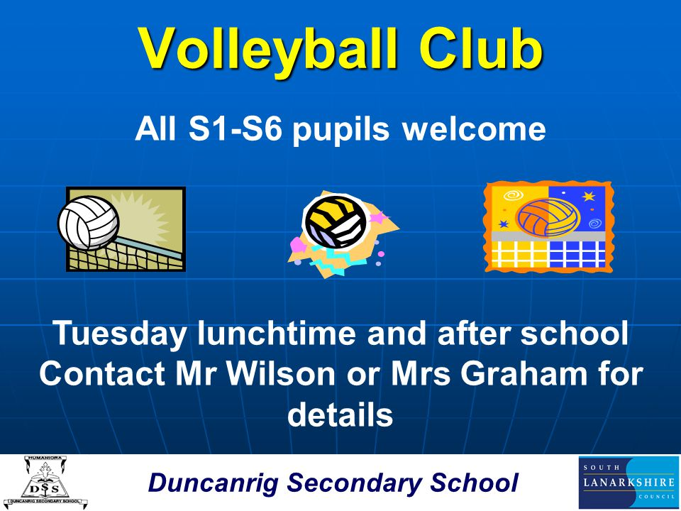 Duncanrig Secondary School Volleyball Club All S1-S6 pupils welcome Tuesday lunchtime and after school Contact Mr Wilson or Mrs Graham for details