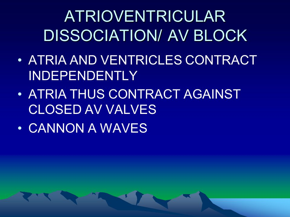 ATRIOVENTRICULAR DISSOCIATION/ AV BLOCK ATRIA AND VENTRICLES CONTRACT INDEPENDENTLY ATRIA THUS CONTRACT AGAINST CLOSED AV VALVES CANNON A WAVES