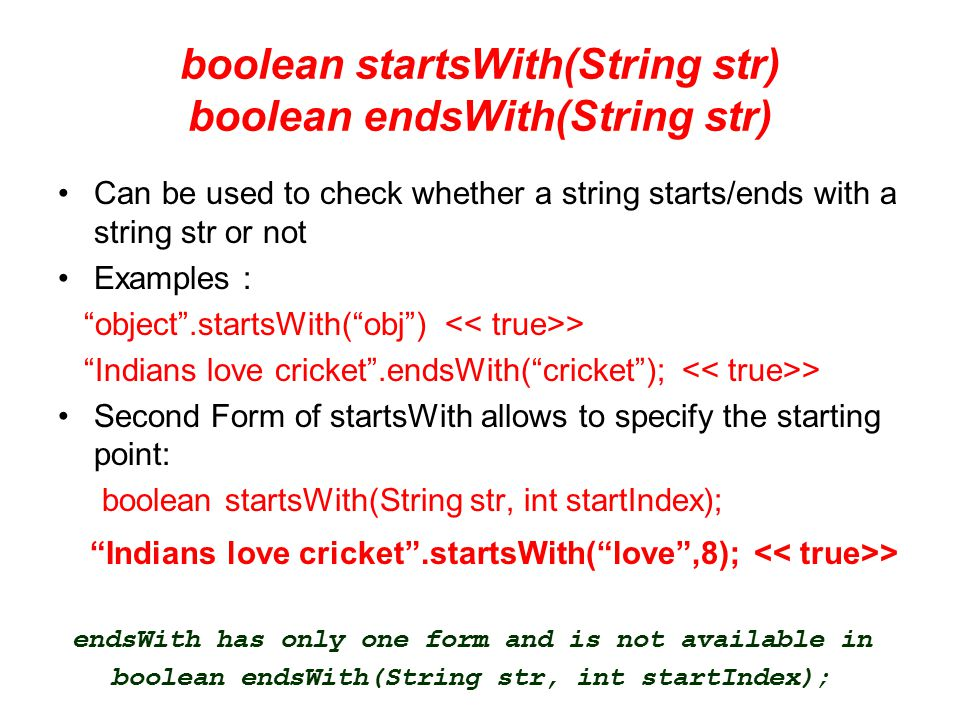 """boolean startsWith(String str) boolean endsWith(String str) Can be used to check whether a string starts/ends with a string str or not Examples : """"obj"""