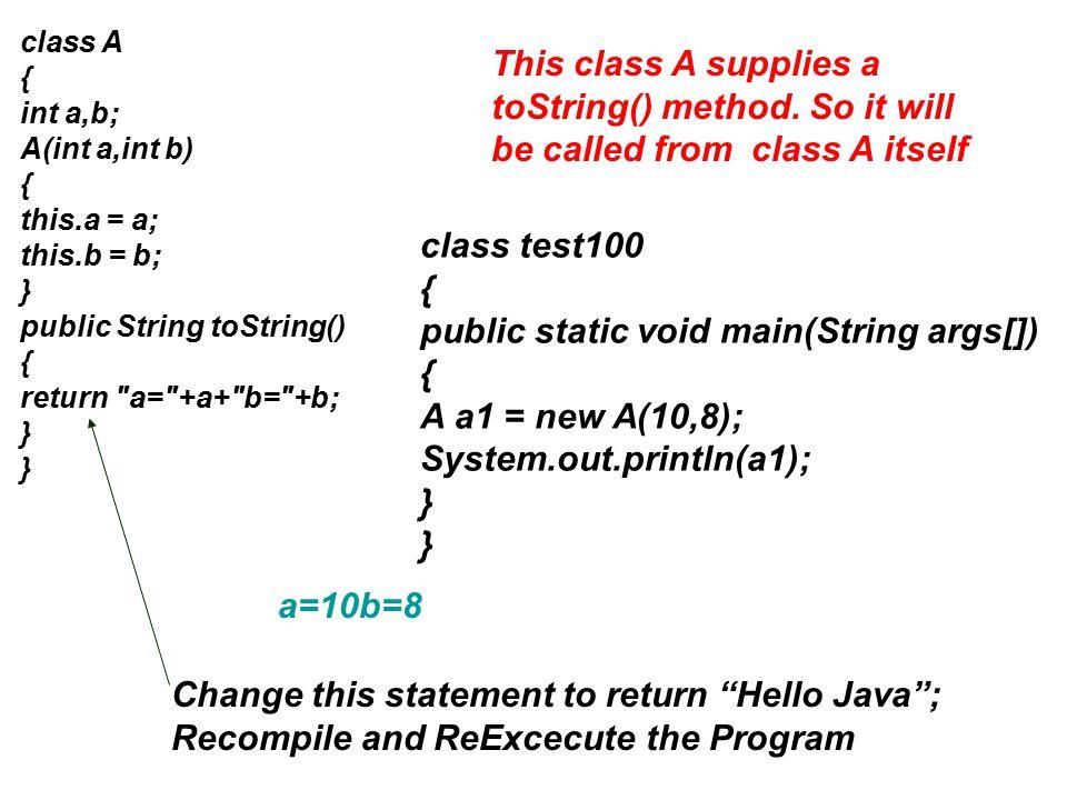 class A { int a,b; A(int a,int b) { this.a = a; this.b = b; } public String toString() { return
