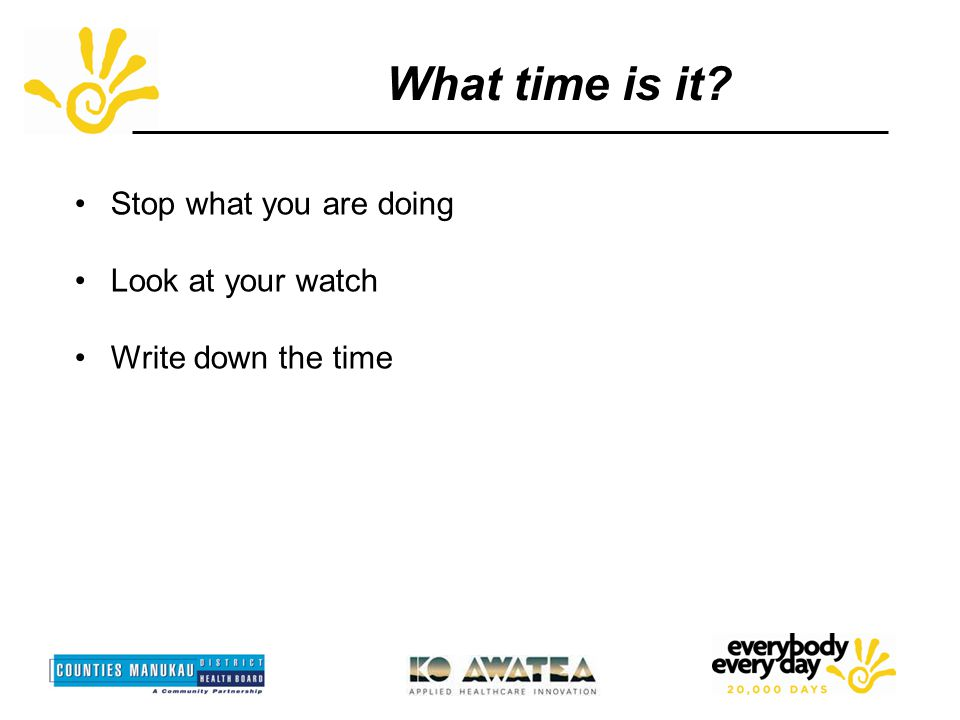 What time is it Stop what you are doing Look at your watch Write down the time