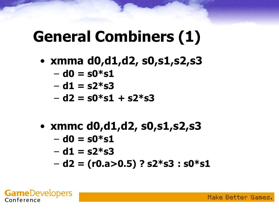 General Combiners (1) xmma d0,d1,d2, s0,s1,s2,s3 –d0 = s0*s1 –d1 = s2*s3 –d2 = s0*s1 + s2*s3 xmmc d0,d1,d2, s0,s1,s2,s3 –d0 = s0*s1 –d1 = s2*s3 –d2 =